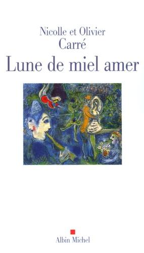 Nicolle Carré et Olivier Carré - Lune de miel amer.
