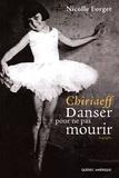Nicolle Forget - Chiriaeff : danser pour ne pas mourir.