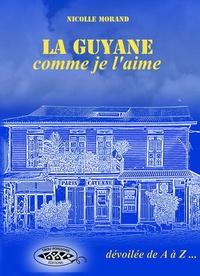 Nicolle Morand - La Guyane comme je l'aime - Dévoilée de A à Z.