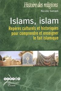 Nicolle Samadi - Islams, islam - Repères culturels et historiques pour comprendre et enseigner le fait islamique.