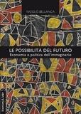 Nicolò Bellanca - Le possibilità del futuro - Economia e politica dell'immaginario.