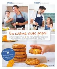 Nicook et  Samuel - En cuisine avec papa ! - 50 recettes simples + des activités pédagogiques pour des moments de complicité... dès 2 ans !.