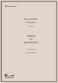 Nicou Pascaline - Les cahiers d'allhis n 6 : sources ou re(s)-sources.