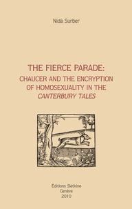 Nida Surber - The Fierce Parade: Chaucer and the Encryption of Homosexuality in the Canterbury Tales.
