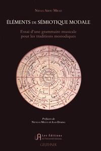 Nidaa Abou Mrad - Eléments de sémiotique modale - Essai d'une grammaire musicale pour les traditions monodiques.