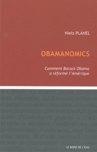 Niels Planel - Obamanomics - Comment Barack Obama a réformé l'Amérique.