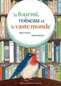 Niels Thorez et Valérie Michel - La fourmi, l'oiseau et le vaste monde.