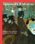 Nienke Bakker et Isolde Pludermacher - Splendours & Miseries - Images of prostitution in France, 1850-1910.