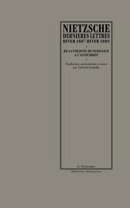 Nietzsche et Yannick Souladié - Dernières lettres, hiver 1887-hiver 1889 - De la volonté de puissance à l'Antichrist.