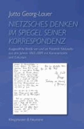 Nietzsches Denken im Spiegel seiner Korrespondenz - Ausgewählte Briefe von und an Friedrich Nietzsche aus den Jahren 1865-1889 mit Kommentaren und Exkursen.