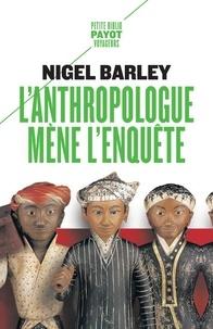 Nigel Barley - L'anthropologue mène l'enquête.