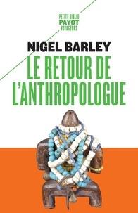 Nigel Barley - Le retour de l'anthropologue.