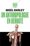 Nigel Barley - Un anthropologue en déroute.