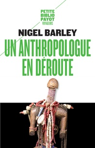 Nigel Barley - Un anthropologue en déroute.