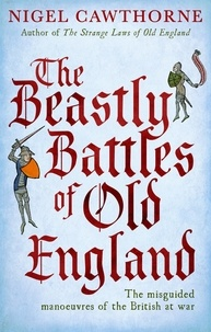 Nigel Cawthorne - The Beastly Battles Of Old England - The misguided manoeuvres of the British at war.