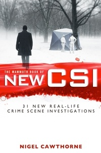 Nigel Cawthorne - The Mammoth Book of New CSI - Forensic science in over thirty real-life crime scene investigations.