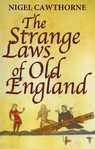 Nigel Cawthorne - The Strange Laws Of Old England.