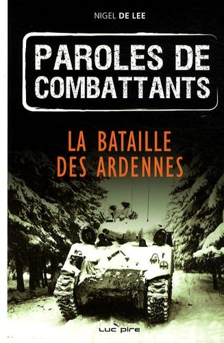 Nigel de Lee - Paroles de combattants - La bataille des Ardennes.