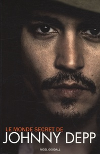 Nigel Goodall - Le monde secret de Johnny Depp.