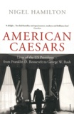 Nigel Hamilton - American Caesars - Lives of the US Presidents, from Franklin D. Roosevelt to George W. Bush.