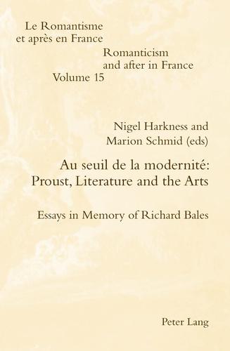 Nigel Harkness et Marion Schmid - Au seuil de la modernité: Proust, Literature and the Arts - Essays in Memory of Richard Bales.