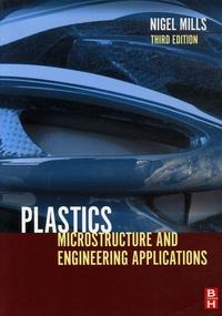 Nigel J. Mills - Plastics - Microstructure ans Applications.