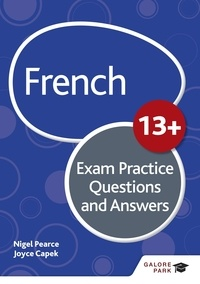 Nigel Pearce et Joyce Capek - French for Common Entrance 13+ Exam Practice Questions and Answers (New Edition).