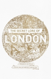 Nigel Pennick et John Matthews - The Secret Lore of London - The city's forgotten stories and mythology.