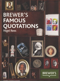 Nigel Rees - Brewer's Famous Quotations.