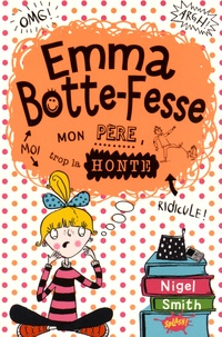 Nigel Smith - Emma Botte-Fesse - Mon père, trop la honte.