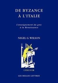 Nigel Wilson - De Byzance à l'Italie - L'enseignement du grec à la Renaissance.