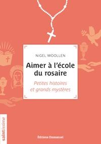 Nigel Woollen - Aimer à l'école du rosaire - Petites histoires et grands mystères.
