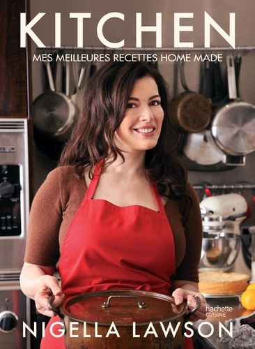 Nigella Lawson - Kitchen - Mes meilleures recettes home made.