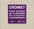 Pascal Forest - Croire ? - Etude critique de la croyance par 16 philosophes contemporains. 4 CD audio