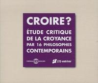 Pascal Forest - Croire ? - Etude critique de la croyance par 16 philosophes contemporains. 4 CD audio