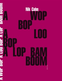 Nik Cohn - Awopbopaloobop Alopbamboom - L'âge d'or du rock.