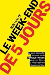 Nik Halik - Le week-end de 5 jours - Le guide pour créer vos sources de revenus passifs et ajouter 3 jours à votre week-end chaque semaine.