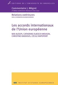 Niki Aloupi et Cécile Rapoport - Les accords internationaux de l'Union européenne - 3e édition entièrement refondue et mise à jour.