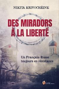 Nikita Krivochéine - Des miradors à la liberté - Un Français-Russe toujours en résistance.