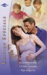 Nikki Benjamin et Marie Ferrarella - Un bonheur à venir - Un bébé inattendu - Papa malgré lui (Harlequin Edition Spéciale).
