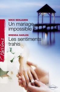 Nikki Benjamin et Brenda Harlen - Un mariage impossible - Les sentiments trahis (Harlequin Passions).