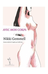 Nikki Gemmell - Avec mon corps.