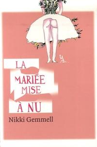 Nikki Gemmell - La Mariée mise à nu.