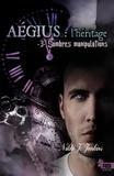 Nikki J. Jenkins - Aégius : l'héritage Tome 3 : Sombres manipulations.