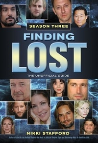 Nikki Stafford et Sam Weller - Finding Lost - Season Three - The Unofficial Guide.