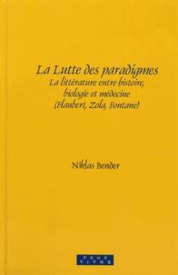 Niklas Bender - La lutte des paradigmes - La littérature entre histoire, biologie et médecine (Flaubert, Zola, Fontane).