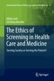 Niklas Juth et Christian Munthe - The Ethics of Screening in Health Care and Medicine - Serving Society or Serving the Patient?.