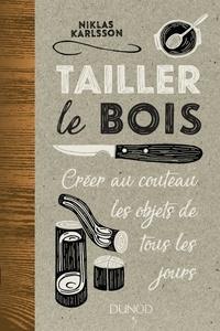 Tailler le bois- Créer au couteau les objets de tous les jours - Niklas Karlsson |