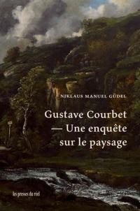 Niklaus Manuel Güdel - Gustave Courbet - Une enquête sur le paysage.