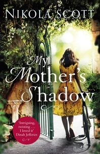 Nikola Scott - My Mother's Shadow: The gripping novel about a mother's shocking secret that changed everything.